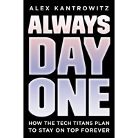 Always Day One : How the Tech Titans Plan to Stay on Top Forever
