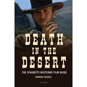 Death in the Desert: The Complete Guide to Spaghetti Westerns (Hardcover)