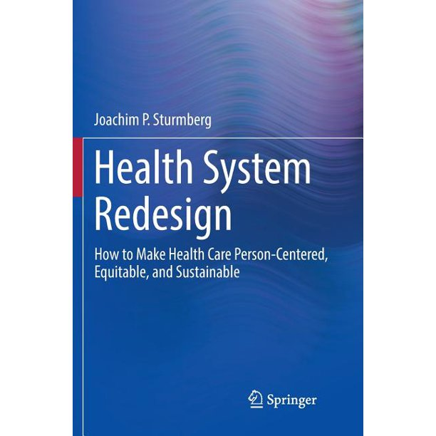 Health System Redesign: How to Make Health Care Person-Centered, Equitable, and Sustainable (Paperback)