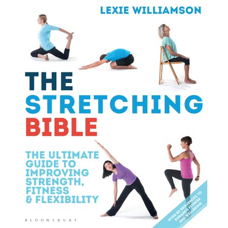 The Stretching Bible : The Ultimate Guide to Improving Fitness and
