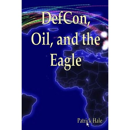 Defcon, Oil, and the Eagle - eBook ()