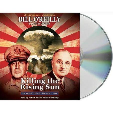 Killing The Rising Sun  How America Vanquished World War Ii Japan