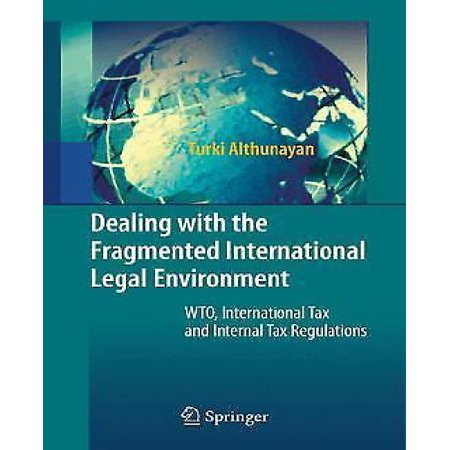 Dealing With The Fragmented International Legal Environment  Wto  International Tax And Internal Tax Regulations  2010