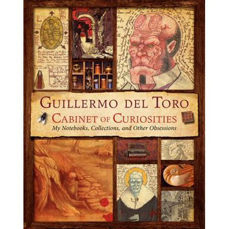 Guillermo del Toro Cabinet of Curiosities : My Notebooks, Collections, and Other Obsessions