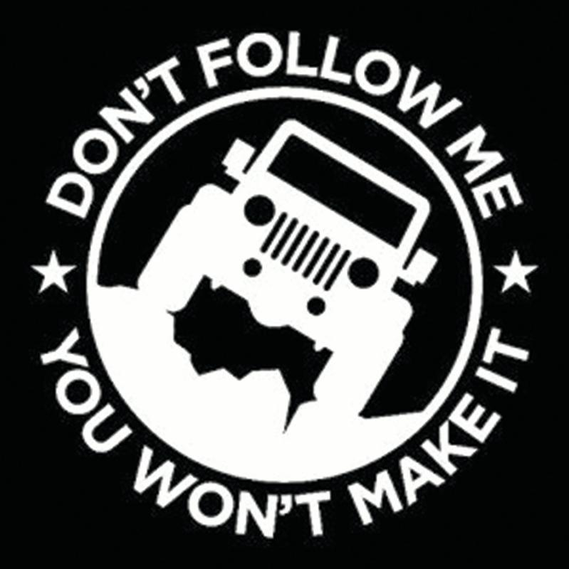 Dont Follow Me You Wont Make It Jeep Decal Sticker