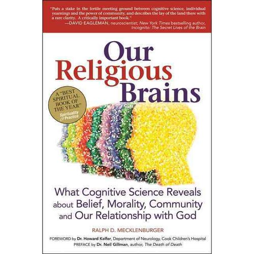 Our Religious Brains: What Cognitive Science Reveals About Belief, Morality, Community and Our Relationship with God