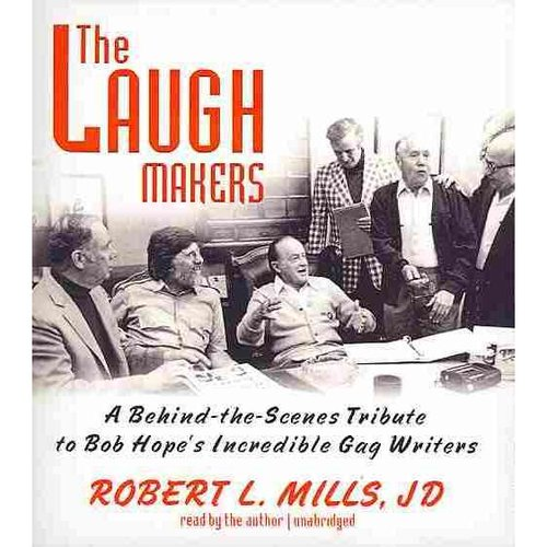 The Laugh Makers: A Behind-the-Scenes Tribute to Bob Hope's Incredible Gag Writers