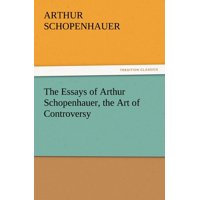 The Essays of Arthur Schopenhauer, the Art of Controversy