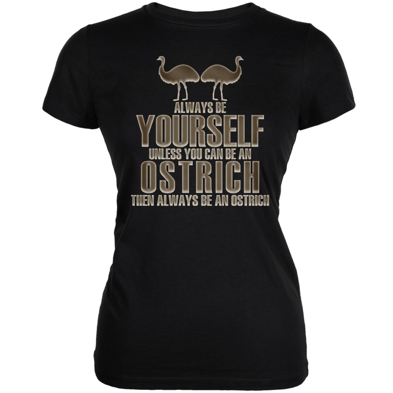 Always Be Yourself Ostrich Black Juniors Soft T-Shirt
