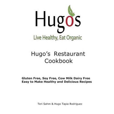 Hugo's Restaurant Cookbook : Gluten Free, Soy Free, Cow Milk Dairy