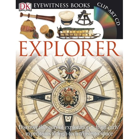DK Eyewitness Books: Explorer : Discover the Story of Exploration from Early Expeditions to High-Tech Trips into