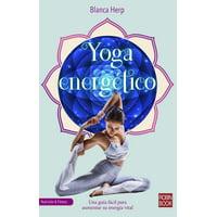 Yoga energtico : Una gua fcil para aumentar su energa vital