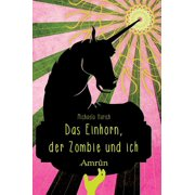 Das Einhorn, der Zombie und ich - eBook