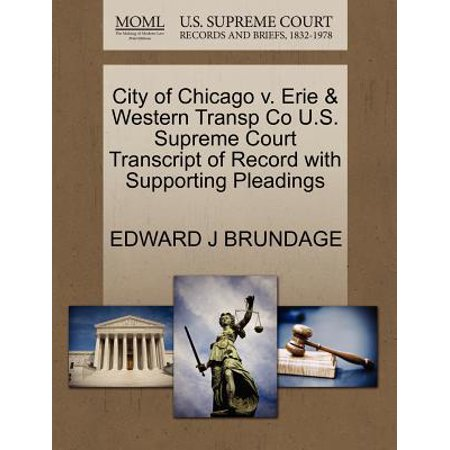 City of Chicago V. Erie & Western Transp Co U.S. Supreme Court Transcript of Record with Supporting - Party City Chicago Western