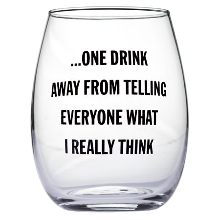 One Drink Away From Telling Everyone What I Really Think Stemless Wine (What Is Glasses)