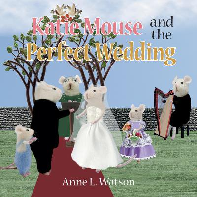 (Katie Mouse and the Perfect Wedding : A Flower Girl Story)