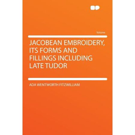 (Jacobean Embroidery, Its Forms and Fillings Including Late Tudor)