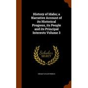 History of Idaho; A Narrative Account of Its Historical Progress, Its People and Its Principal Interests Volume 3