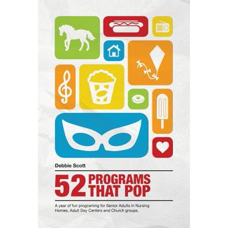 52 Programs That Pop: A Year of Fun Programming for Senior Adults in Nursing Homes, Adult Daycare, and Church Groups,