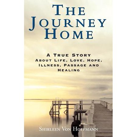 The Journey Home : A True Story about Life, Love, Hope, Illness, Passage and (The Von Trapp Family A Life Of Music)