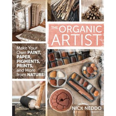 The Organic Artist : Make Your Own Paint, Paper, Pigments, Prints and More from (Make Your Own Puzzle Pieces To Print)