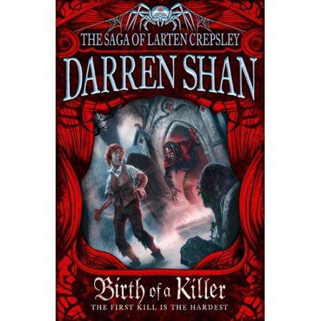 Birth of a Killer : The Saga of Larten Crepsley Book (Larten Crepsley Saga Brothers To The Death)