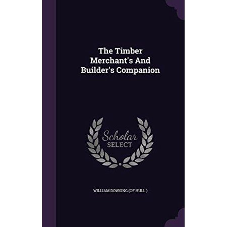 Timber Frame Builders - The Timber Merchant's and Builder's Companion