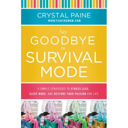 Say Goodbye to Survival Mode : 9 Simple Strategies to Stress Less, Sleep More, and Restore Your Passion for