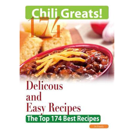 Chili Greats: 174 Delicious and Easy Chili Recipes - The Top 174 Best Recipes -