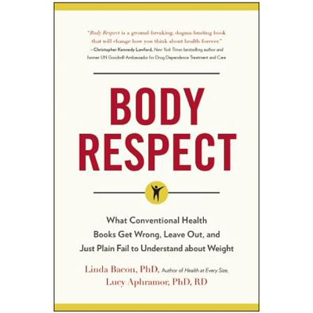 Body Respect : What Conventional Health Books Get Wrong, Leave Out, and Just Plain Fail to Understand about
