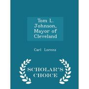 Tom L. Johnson, Mayor of Cleveland - Scholar's Choice Edition