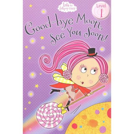 Good Bye Moon  See You Soon  Lola The Lollipop Fairy First Reader  Level 1