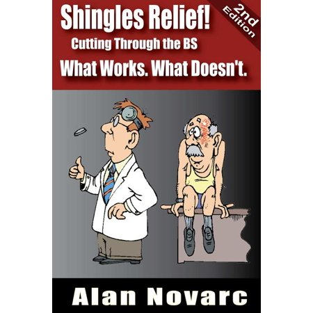 Shingles Relief! Cutting Through the BS - What Works. What Doesn't.