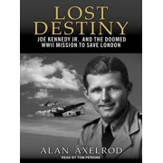 Lost Destiny : Joe Kennedy Jr. and the Doomed WWII Mission to Save London