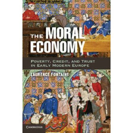 The Moral Economy  Poverty  Credit  And Trust In Early Modern Europe