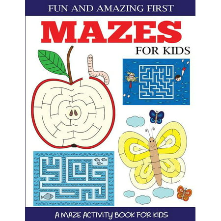 Fun and Amazing First Mazes for Kids : A Maze Activity Book for Kids 4-6, 6-8
