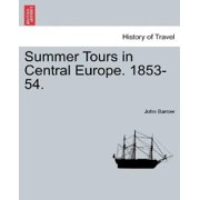 Summer Tours in Central Europe. 1853-54.