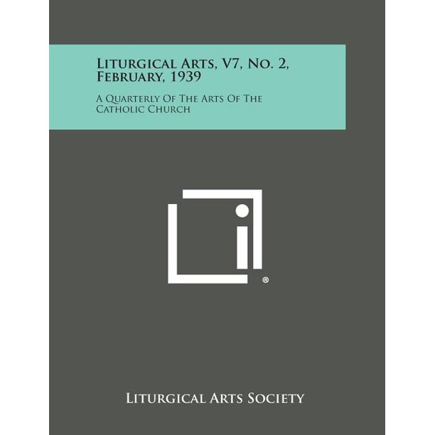 Liturgical Arts, V7, No. 2, February, 1939 : A Quarterly of the Arts of the Catholic Church