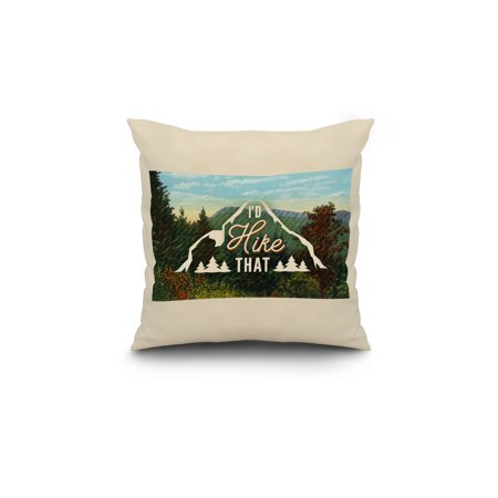 I'd Hike That - Mountains - Sentiment - Lantern Press Artwork (18x18 Spun Polyester Pillow, White Border)