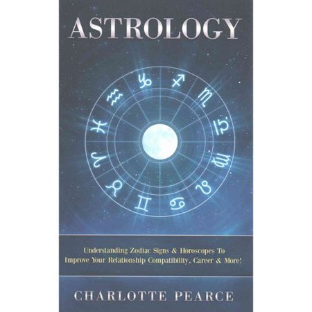 Astrology  Understanding Zodiac Signs   Horoscopes To Improve Your Relationship Compatibility  Career   More