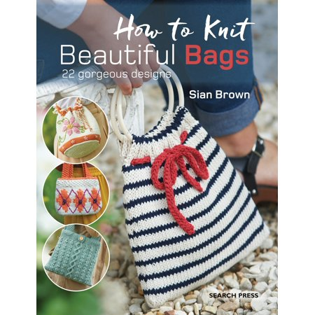 How to Knit Beautiful Bags : 22 Gorgeous Designs