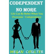 Codependent No More: Life Can Be Better When You Overcome Codependency - eBook