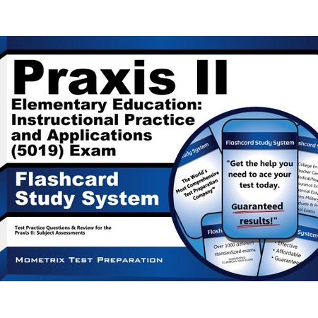 Praxis II Elementary Education Instructional Practice and Applications (5019) Exam Flashcard Study System : Praxis II Test Practice Questions and Review for the Praxis II Subject Assessments