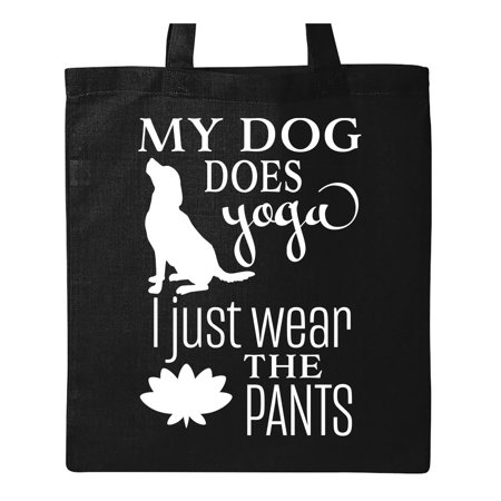 My Dog Does Yoga, I Just Wear the Pants- funny Tote Bag Black One Size