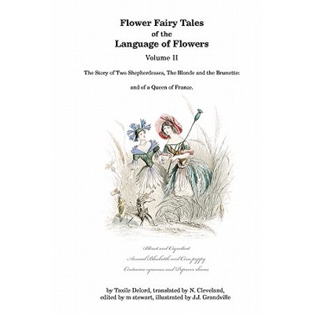 Flower Fairy Tales of the Language of Flowers : The Story of Two Shepherdesses, the Blonde and the Brunette: And of a Queen of France.