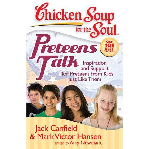 Chicken Soup for the Soul Preteens Talk: Inspiration and Support for Preteens from Kids Just Like Them