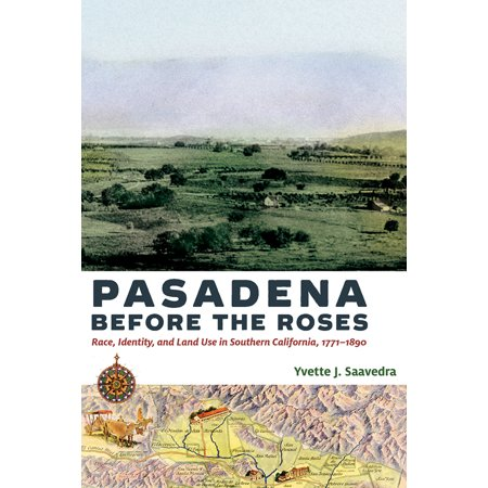 Pasadena Before the Roses : Race, Identity, and Land Use in Southern California, 1771–1890](City Of Pasadena Halloween)