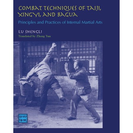 Combat Techniques of Taiji, Xingyi, and Bagua : Principles and Practices of Internal Martial