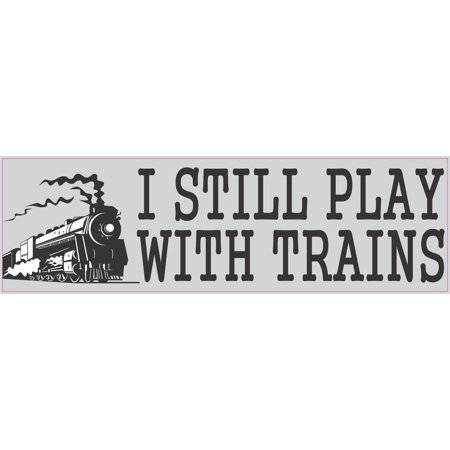 10in x 3in I Still Play With Trains Locomotive Collector Magnet Magnetic Vehicle Sign (Train Collectors)