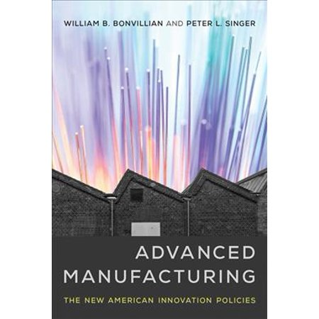 Advanced Manufacturing  The New American Innovation Policies
